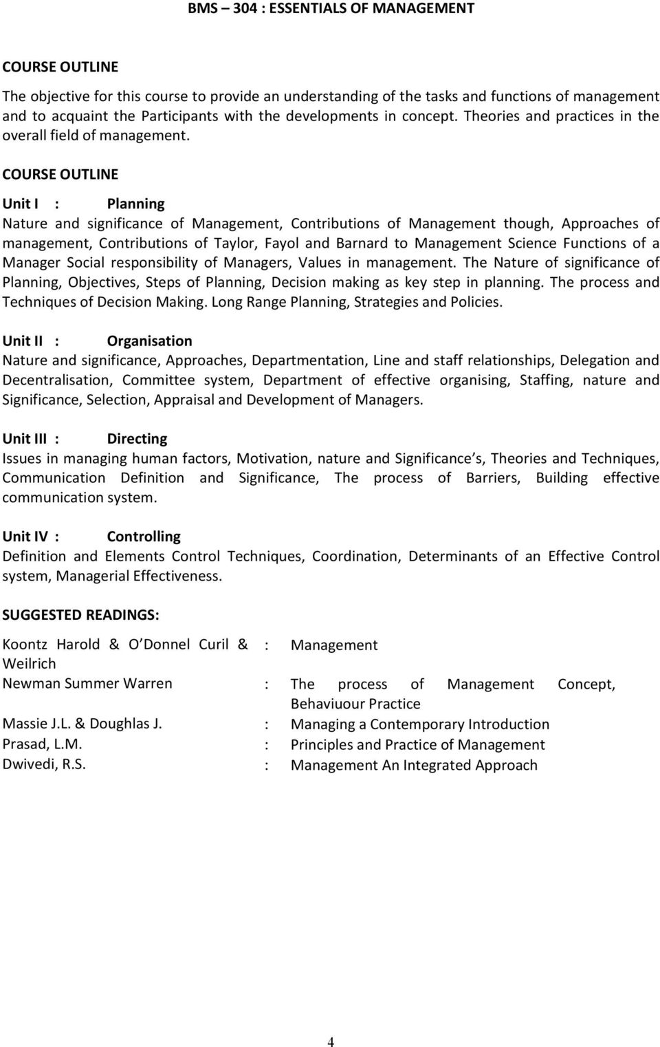 Unit I : Planning Nature and significance of Management, Contributions of Management though, Approaches of management, Contributions of Taylor, Fayol and Barnard to Management Science Functions of a