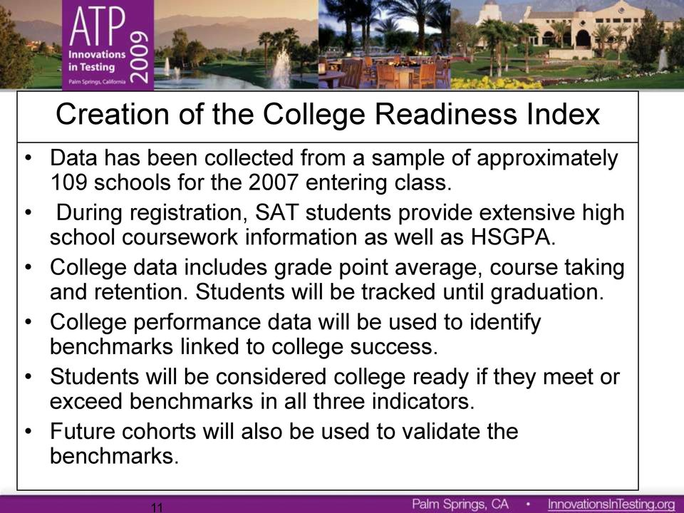 College data includes grade point average, course taking and retention. Students will be tracked until graduation.