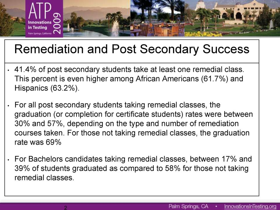 For all post secondary students taking remedial classes, the graduation (or completion for certificate students) rates were between 30% and 57%,