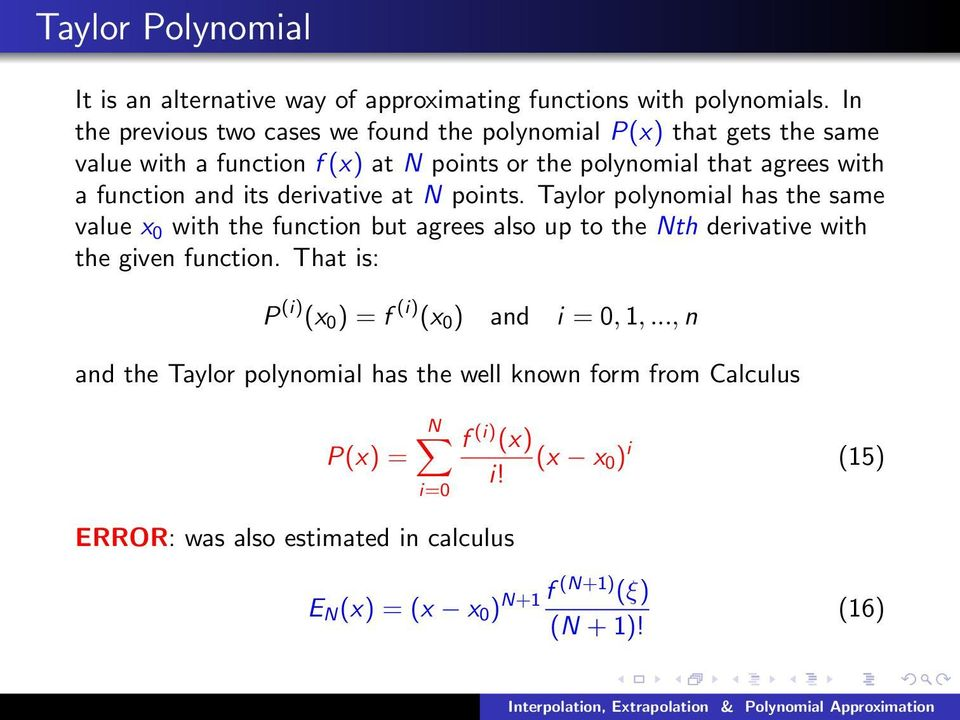 its derivative at N points. Taylor polynomial has the same value x 0 with the function but agrees also up to the Nth derivative with the given function.