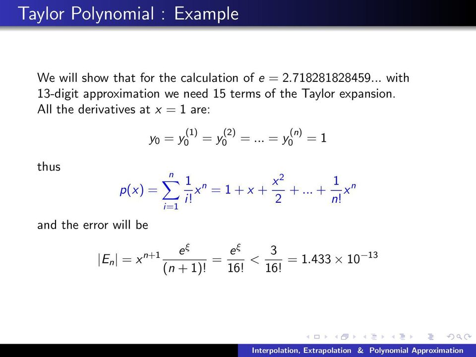 All the derivatives at x = 1 are: thus p(x) = and the error will be y 0 = y (1) 0 = y (2) 0 =.