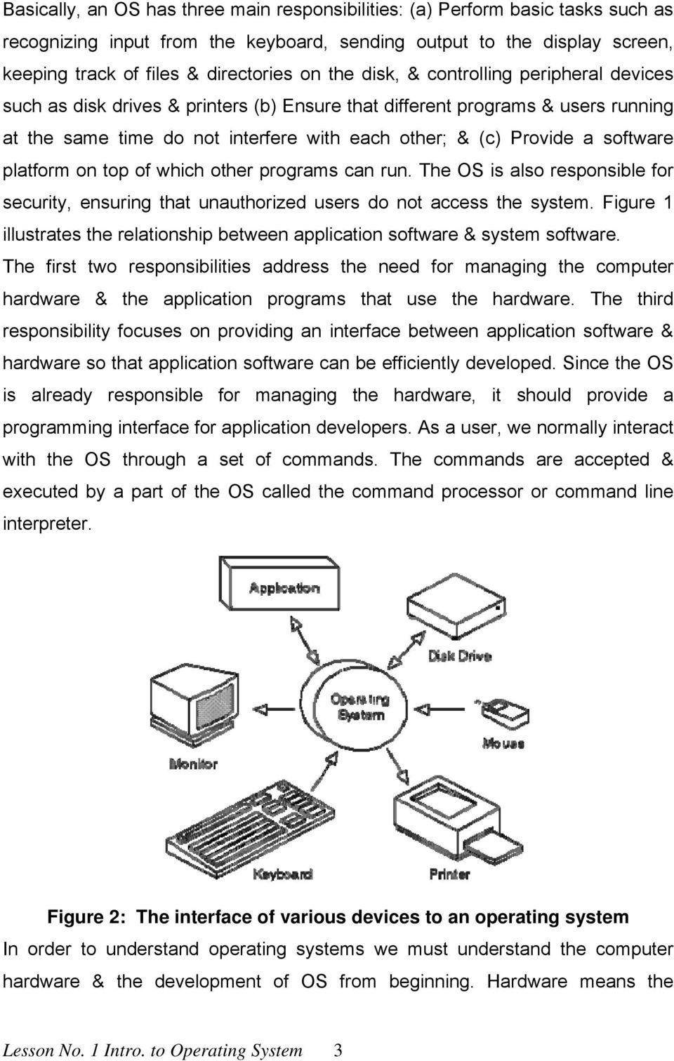 software platform on top of which other programs can run. The OS is also responsible for security, ensuring that unauthorized users do not access the system.