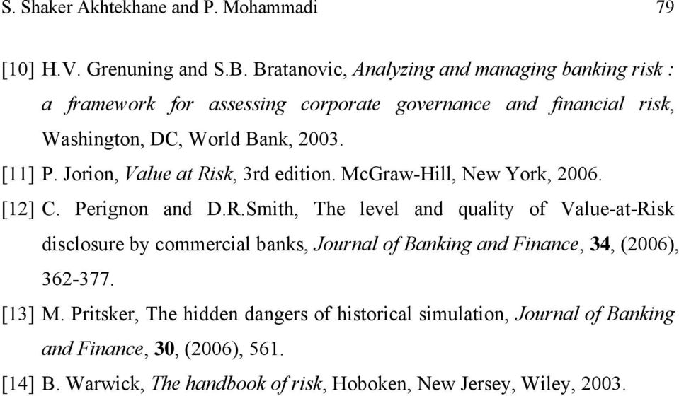 Jorion, Value at Risk, 3rd edition. McGraw-Hill, New York, 2006. [12] C. Perignon and D.R.Smith, The level and quality of Value-at-Risk disclosure by commercial banks, Journal of Banking and Finance, 34, (2006), 362-377.