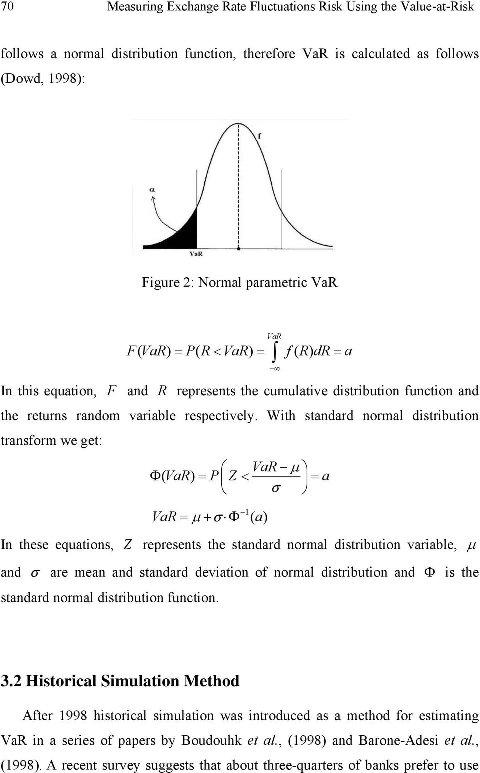 With standard normal distribution transform we get: VaR ( VaR) P Z a VaR 1 ( a) In these equations, Z represents the standard normal distribution variable, and are mean and standard deviation of