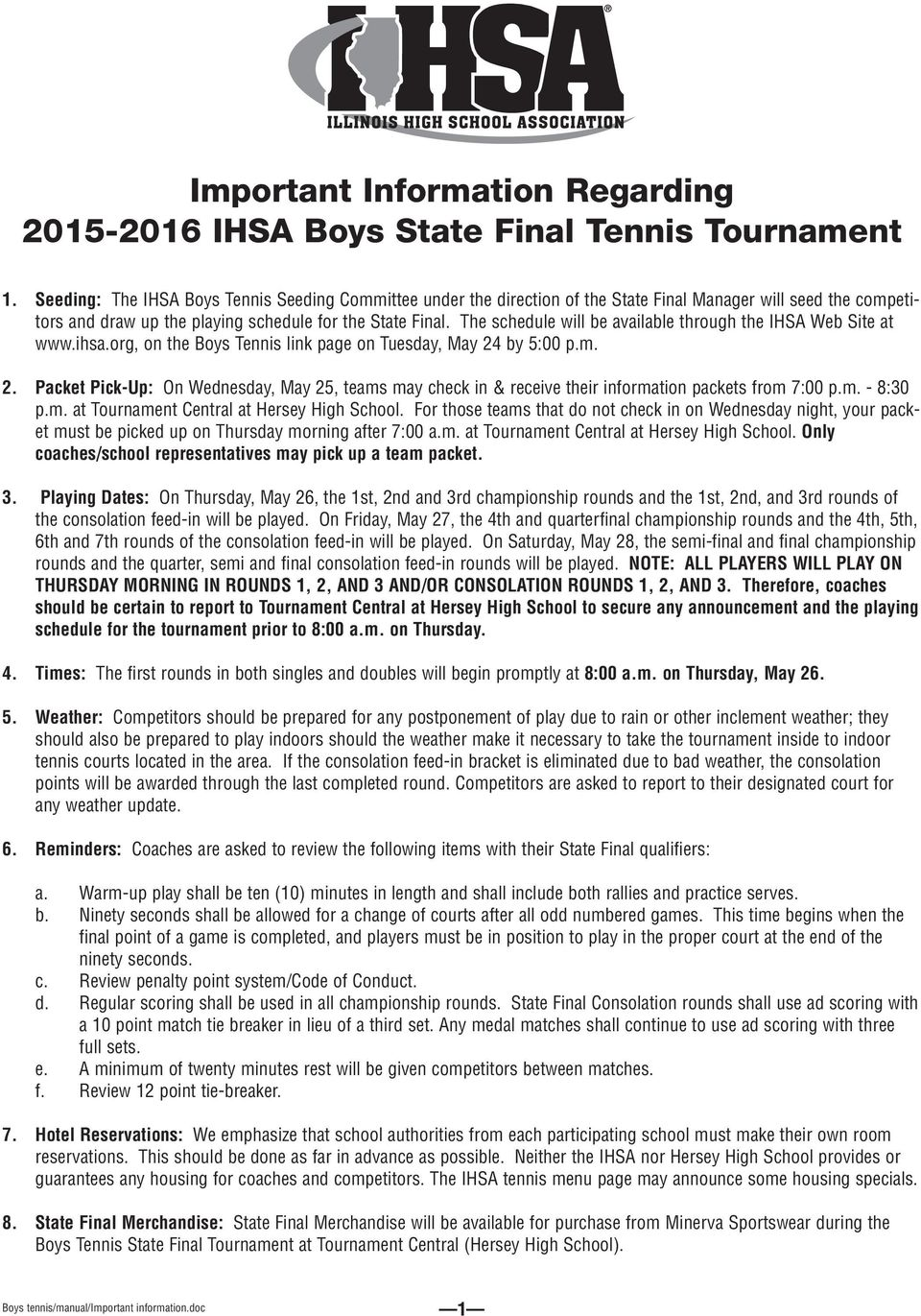 The schedule will be available through the IHSA Web Site at www.ihsa.org, on the Boys Tennis link page on Tuesday, May 24