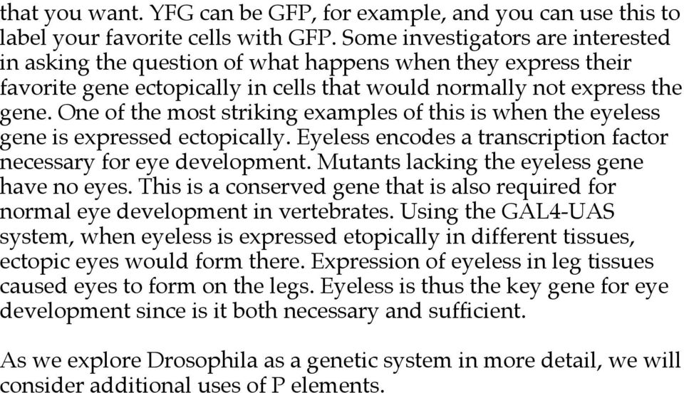 One of the most striking examples of this is when the eyeless gene is expressed ectopically. Eyeless encodes a transcription factor necessary for eye development.