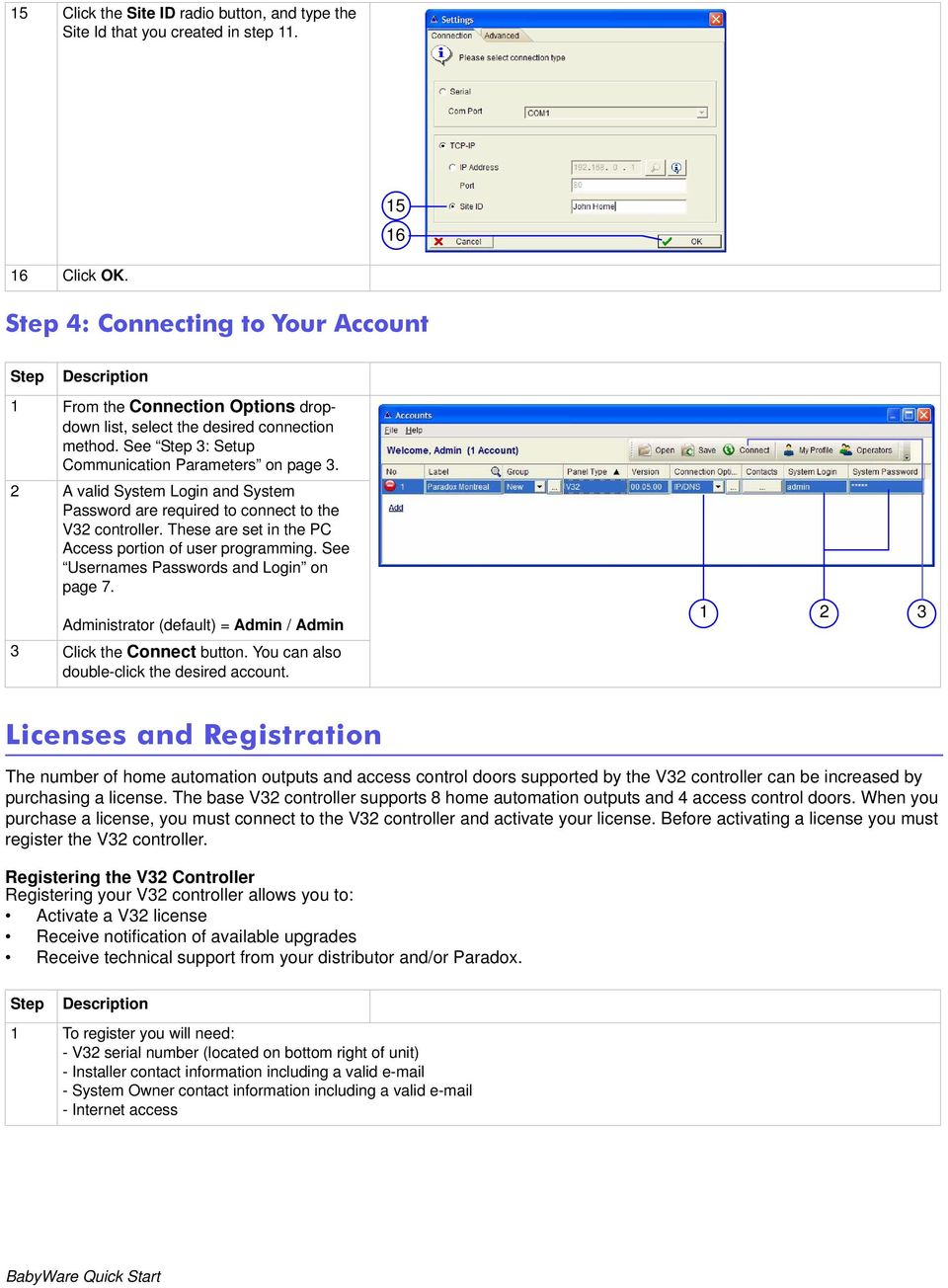 2 A valid System Login and System Password are required to connect to the V32 controller. These are set in the PC Access portion of user programming. See Usernames Passwords and Login on page 7.