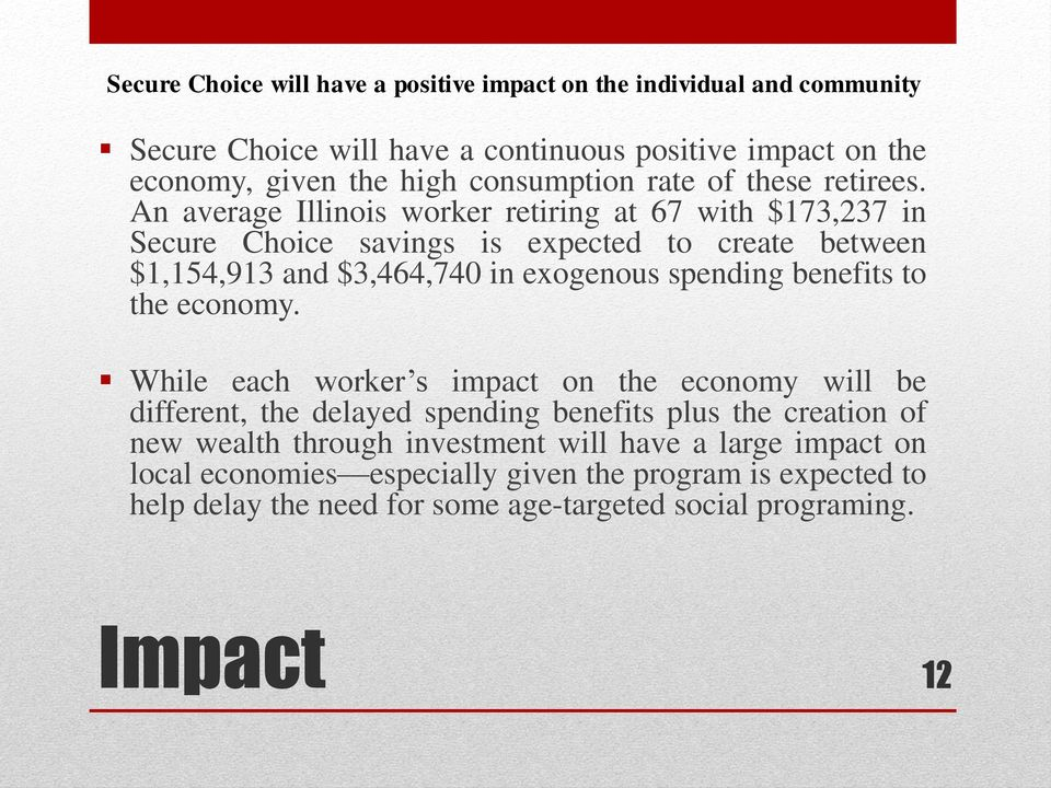 An average Illinois worker retiring at 67 with $173,237 in Secure Choice savings is expected to create between $1,154,913 and $3,464,740 in exogenous spending benefits