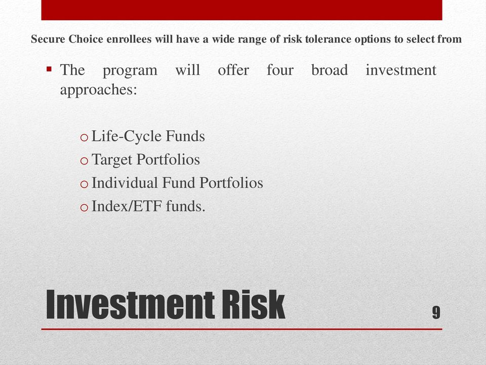 broad investment approaches: o Life-Cycle Funds o Target