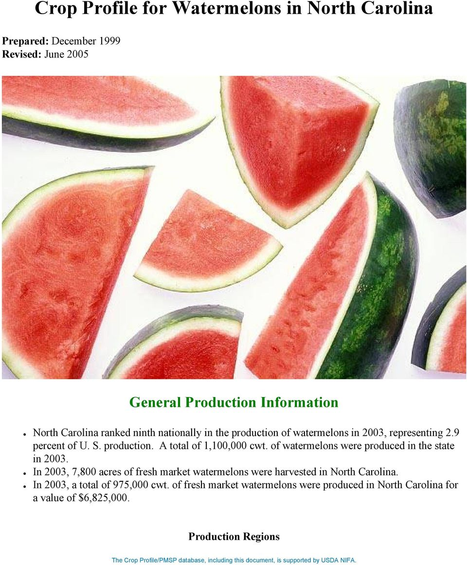 of watermelons were produced in the state in 2003. In 2003, 7,800 acres of fresh market watermelons were harvested in North Carolina.