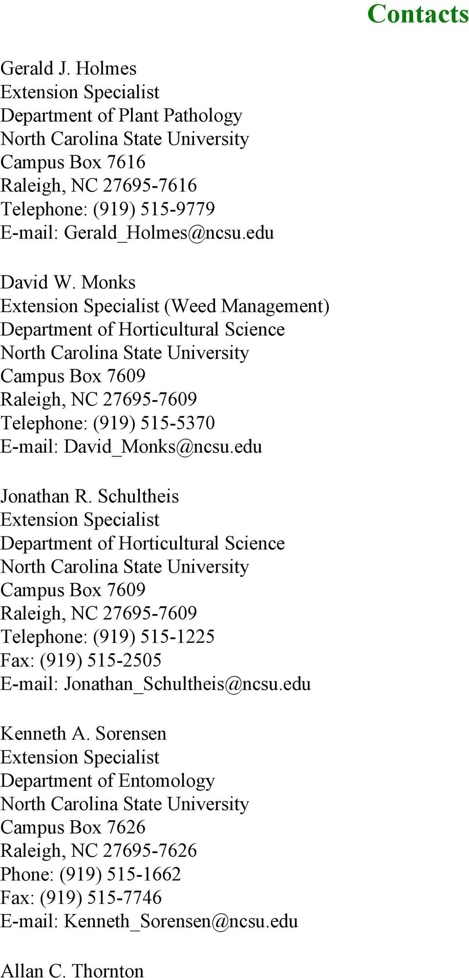 Monks Extension Specialist (Weed Management) Department of Horticultural Science North Carolina State University Campus Box 7609 Raleigh, NC 27695-7609 Telephone: (919) 515-5370 E-mail: