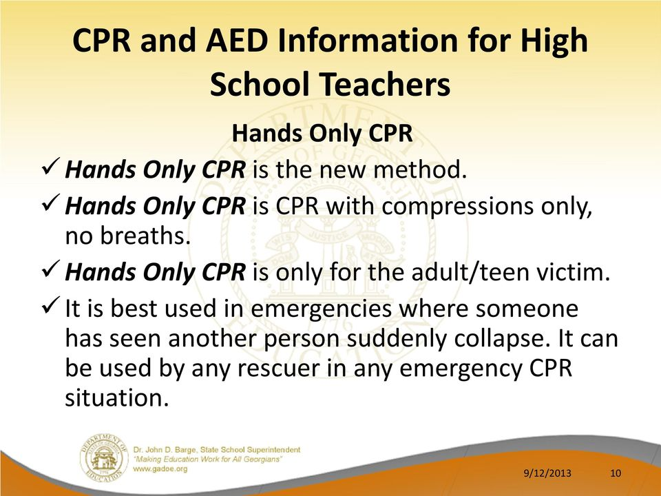 Hands Only CPR is only for the adult/teen victim.