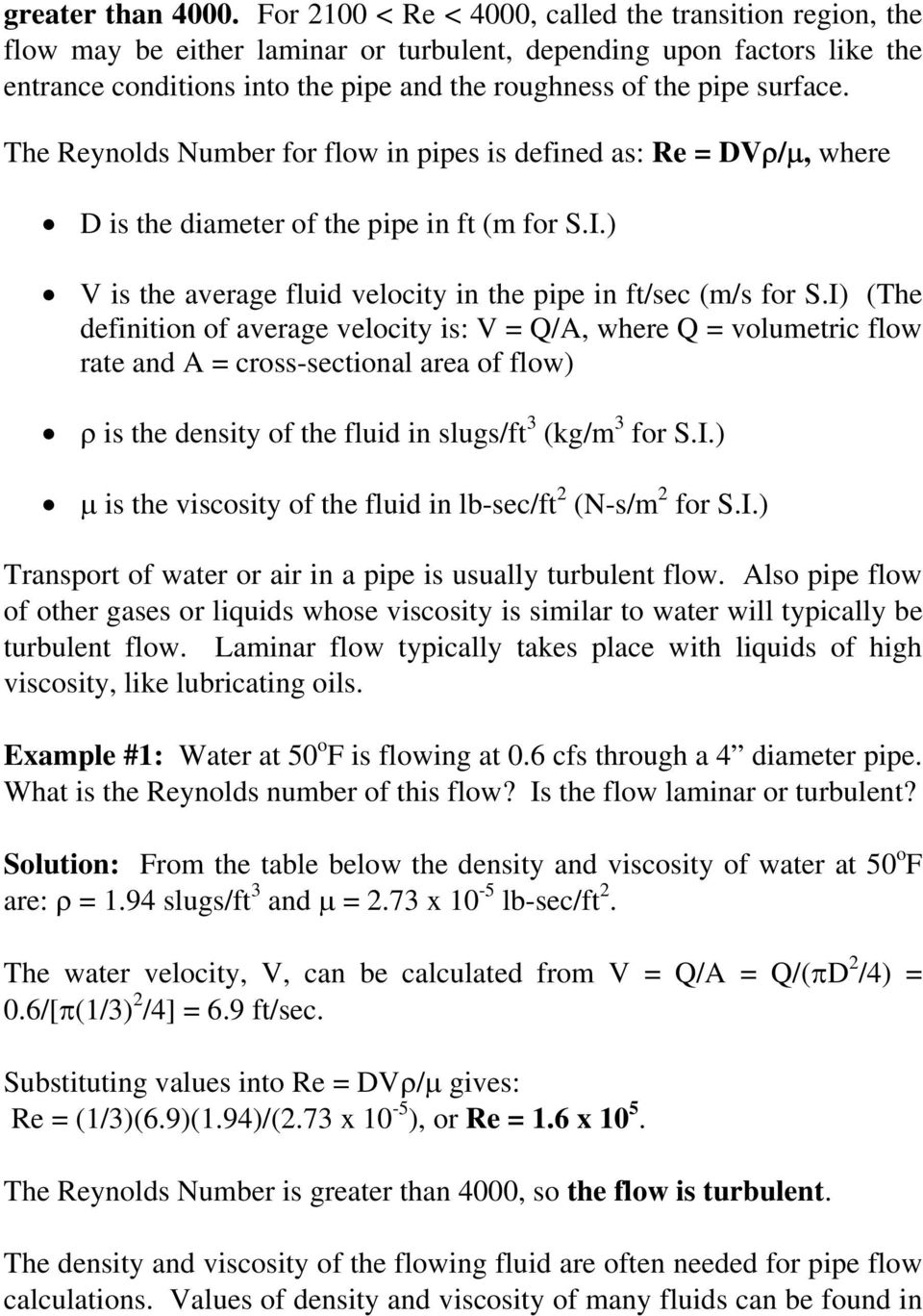 surface. The Reynolds Number for flow in pipes is defined as: Re = DVρ/µ, where D is the diameter of the pipe in ft (m for S.I.) V is the average fluid velocity in the pipe in ft/sec (m/s for S.