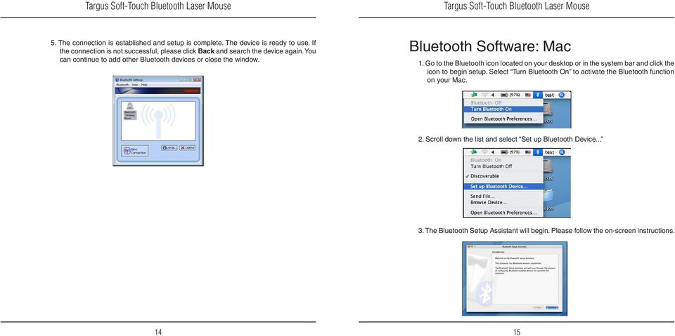 You can continue to add other Bluetooth devices or close the window. Bluetooth Software: Mac 1.