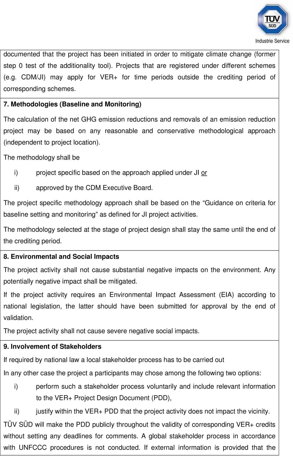methodological approach (independent to project location). The methodology shall be i) project specific based on the approach applied under JI or approved by the CDM Executive Board.