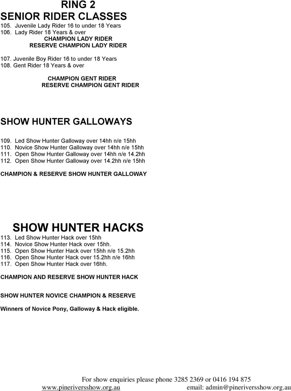 Novice Show Hunter Galloway over 14hh n/e 15hh 111. Open Show Hunter Galloway over 14hh n/e 14.2hh 112. Open Show Hunter Galloway over 14.2hh n/e 15hh CHAMPION & RESERVE SHOW HUNTER GALLOWAY SHOW HUNTER HACKS 113.