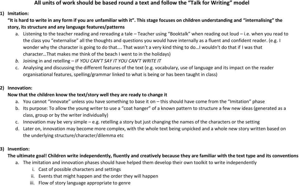 Listening to the teacher reading and rereading a tale Teacher using Booktalk when reading out loud i.e. when you read to the class you externalise all the thoughts and questions you would have internally as a fluent and confident reader.