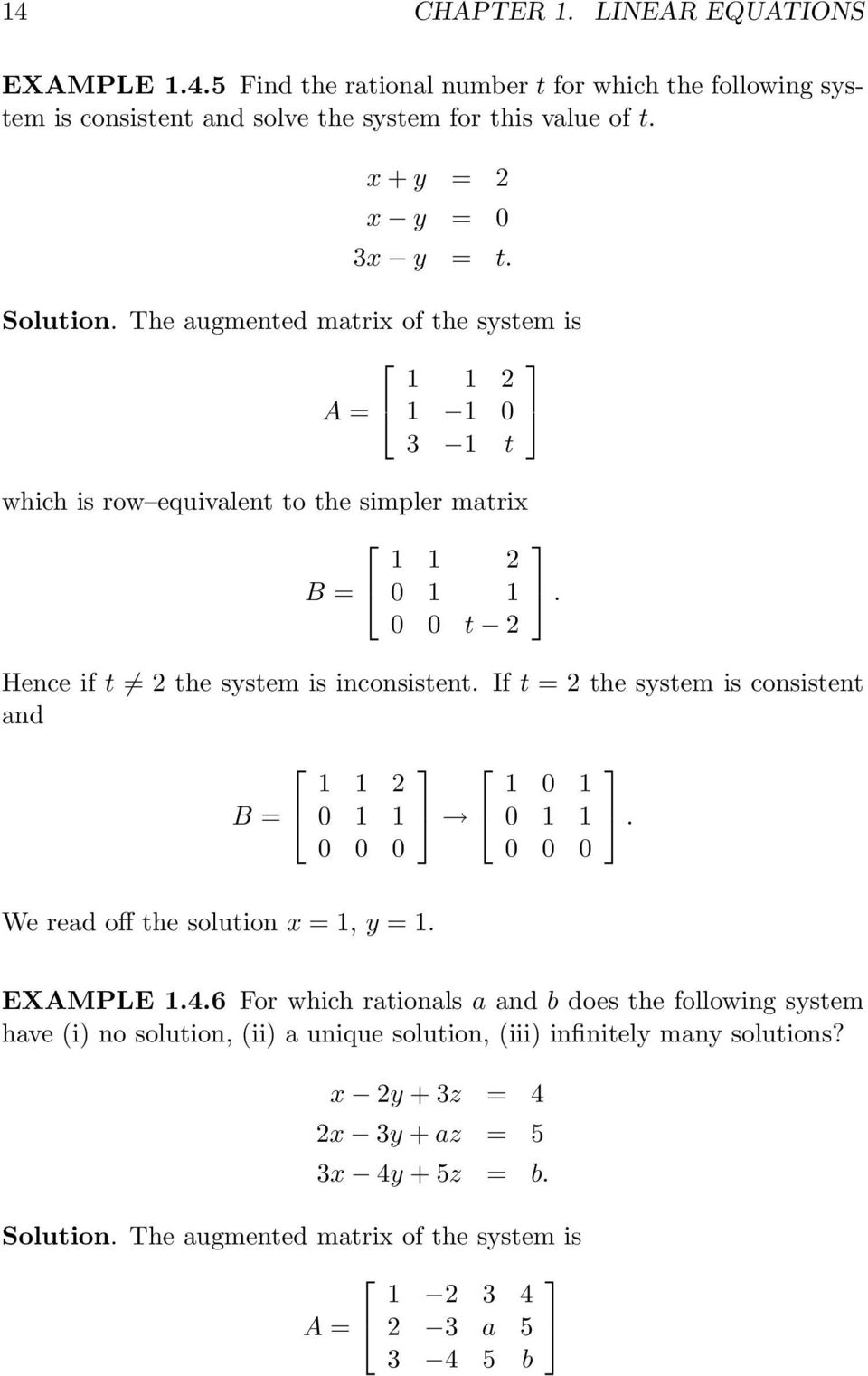 If t = the system is consistent and B = 1 1 0 1 1 0 0 0 1 0 1 0 1 1 0 0 0. We read off the solution x = 1, y = 1. EXAMPLE 1.4.