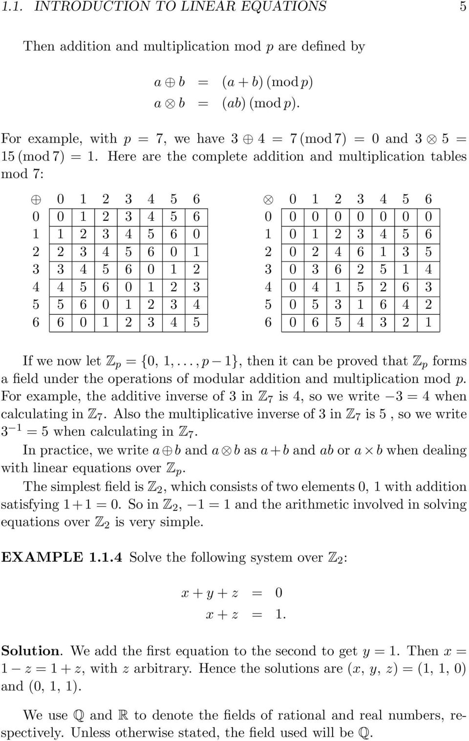 Here are the complete addition and multiplication tables mod 7: 0 1 3 4 5 6 0 0 1 3 4 5 6 1 1 3 4 5 6 0 3 4 5 6 0 1 3 3 4 5 6 0 1 4 4 5 6 0 1 3 5 5 6 0 1 3 4 6 6 0 1 3 4 5 0 1 3 4 5 6 0 0 0 0 0 0 0 0
