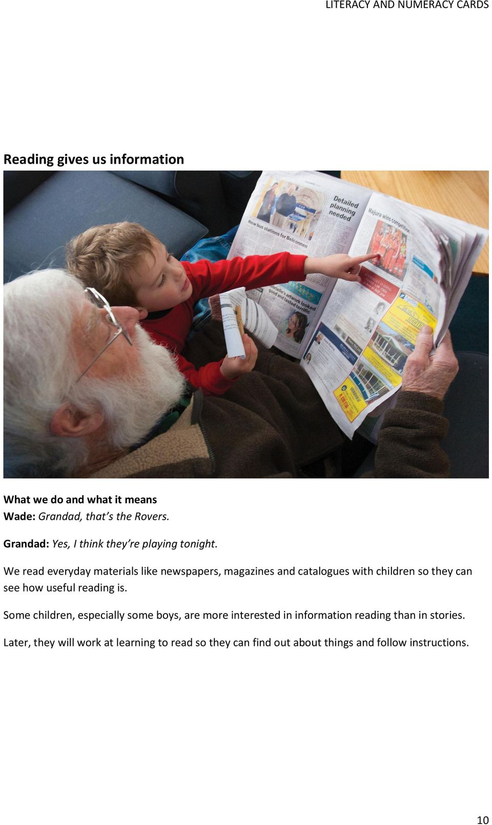 We read everyday materials like newspapers, magazines and catalogues with children so they can see how