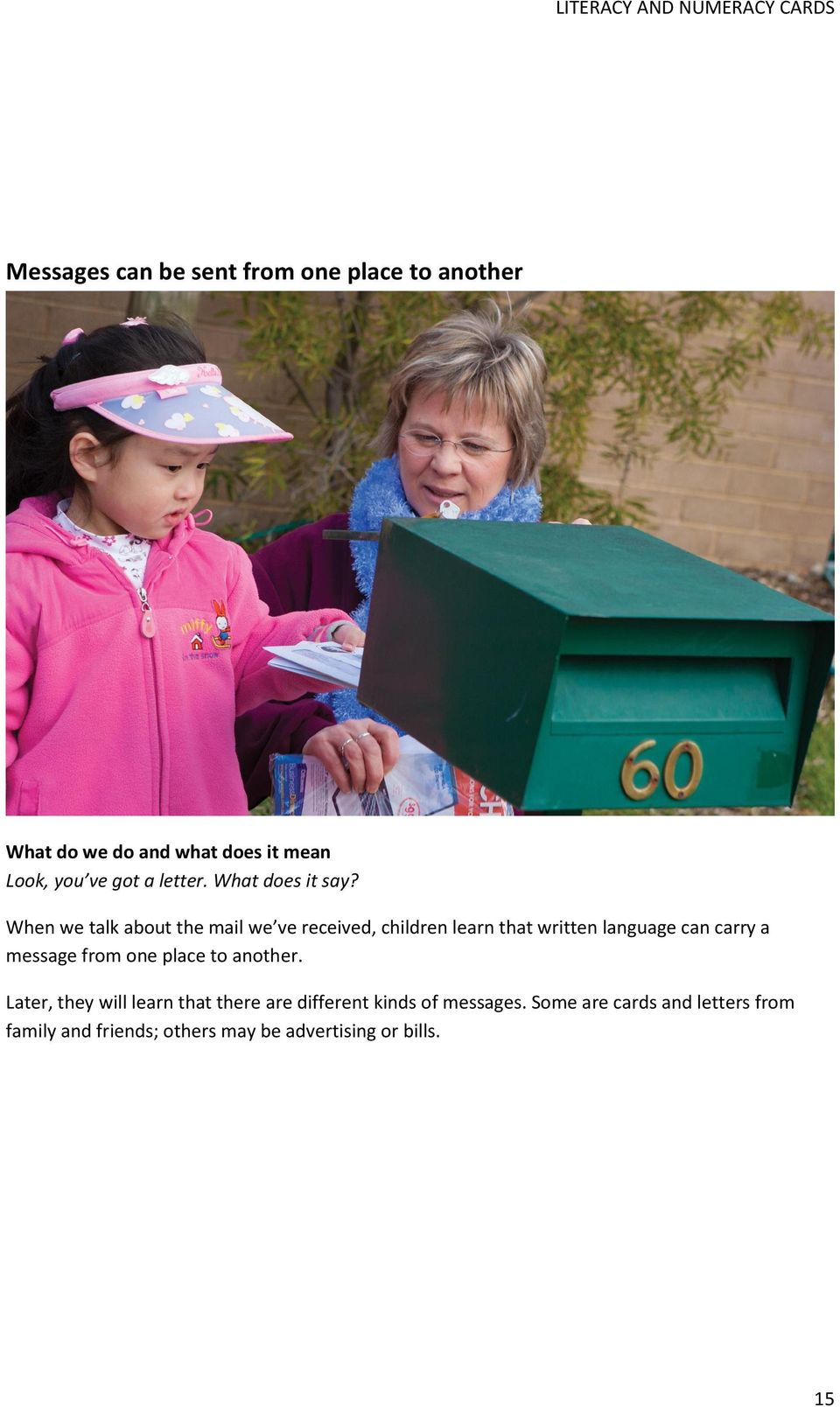 When we talk about the mail we ve received, children learn that written language can carry a message