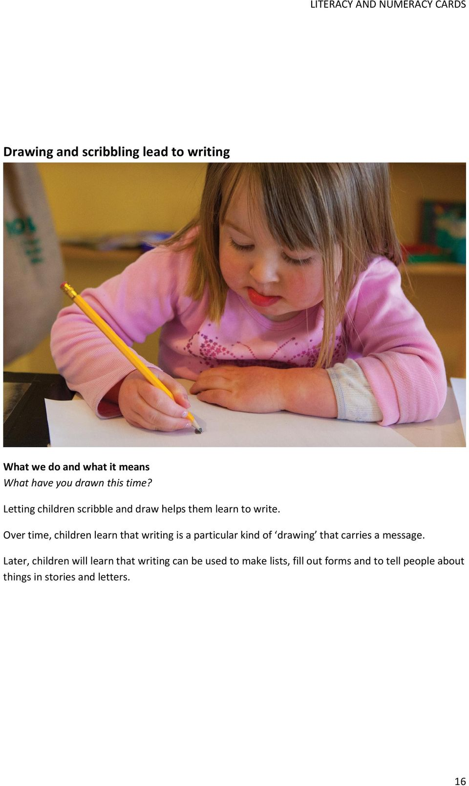 Over time, children learn that writing is a particular kind of drawing that carries a
