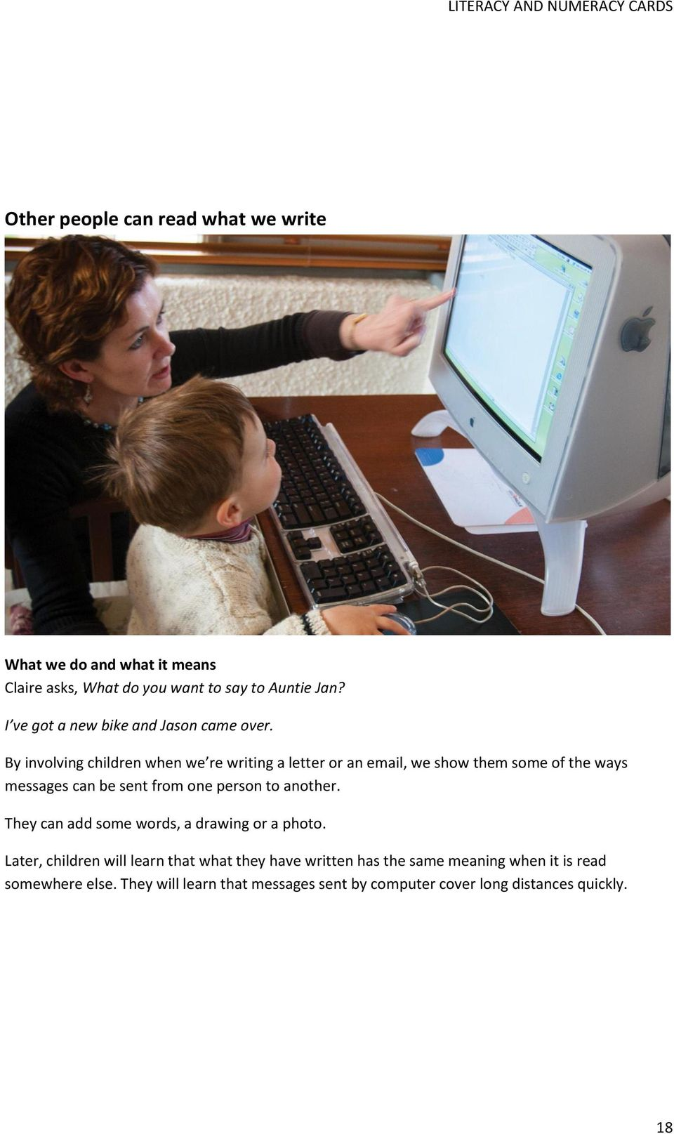 By involving children when we re writing a letter or an email, we show them some of the ways messages can be sent from one