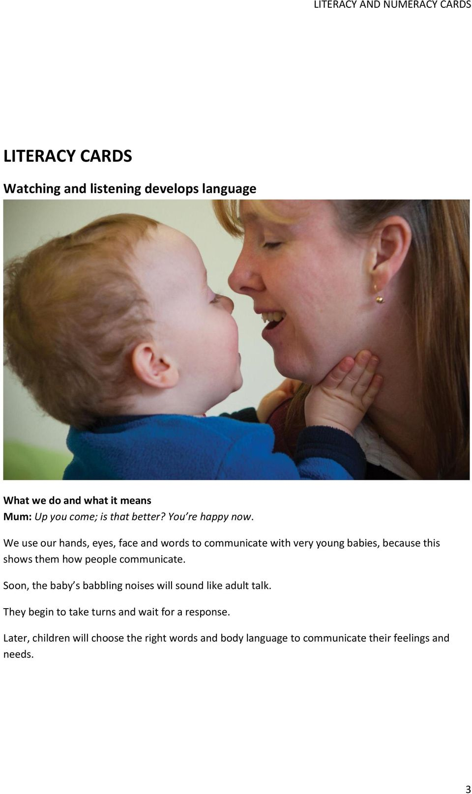 communicate. Soon, the baby s babbling noises will sound like adult talk.