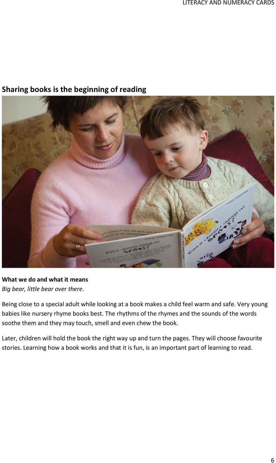 Very young babies like nursery rhyme books best.