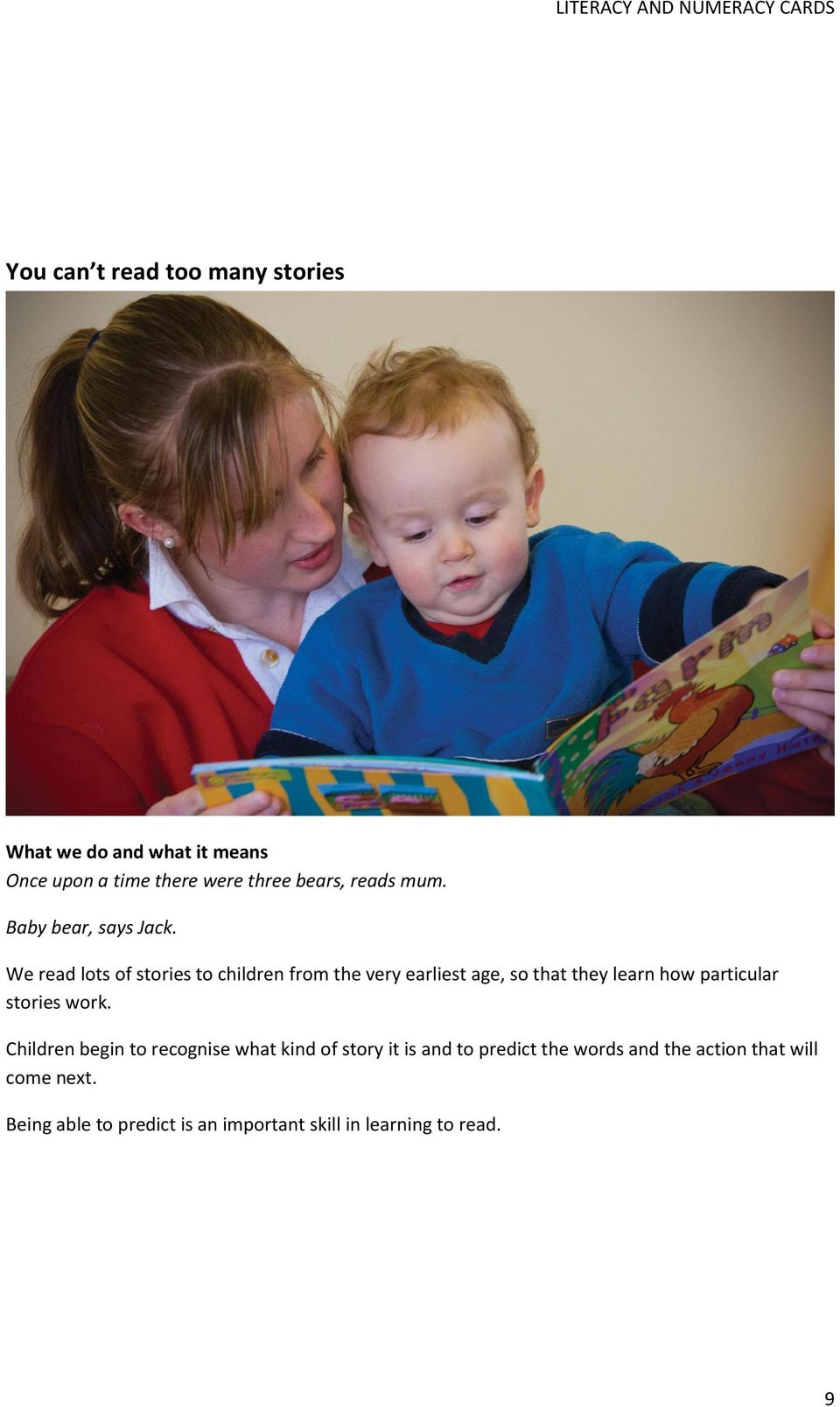 We read lots of stories to children from the very earliest age, so that they learn how particular