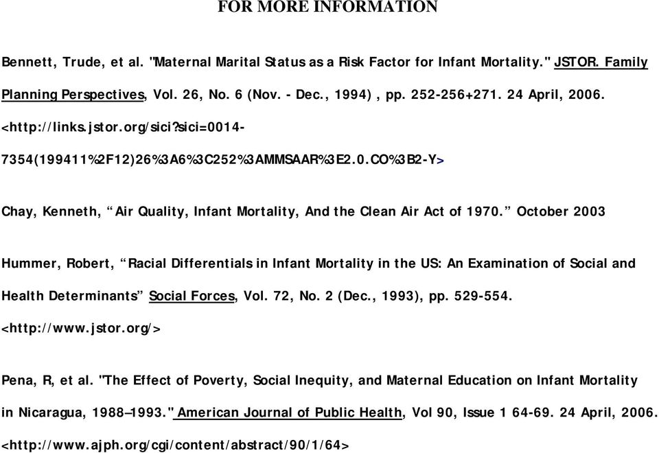 October 2003 Hummer, Robert, Racial Differentials in Infant Mortality in the US: An Examination of Social and Health Determinants Social Forces, Vol. 72, No. 2 (Dec., 1993), pp. 529-554. <http://www.