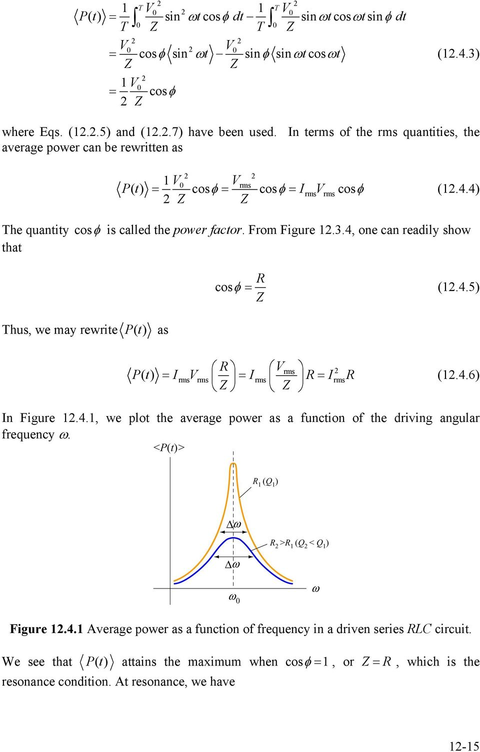 4, one can readily show that Thus, we may rewrite Pt () as cosφ = (1.4.5) Z rms Pt () = Irmsrms = Irms = Irms Z Z (1.4.6) In Figure 1.4.1, we plot the average power as a function of the driving angular frequency ω.