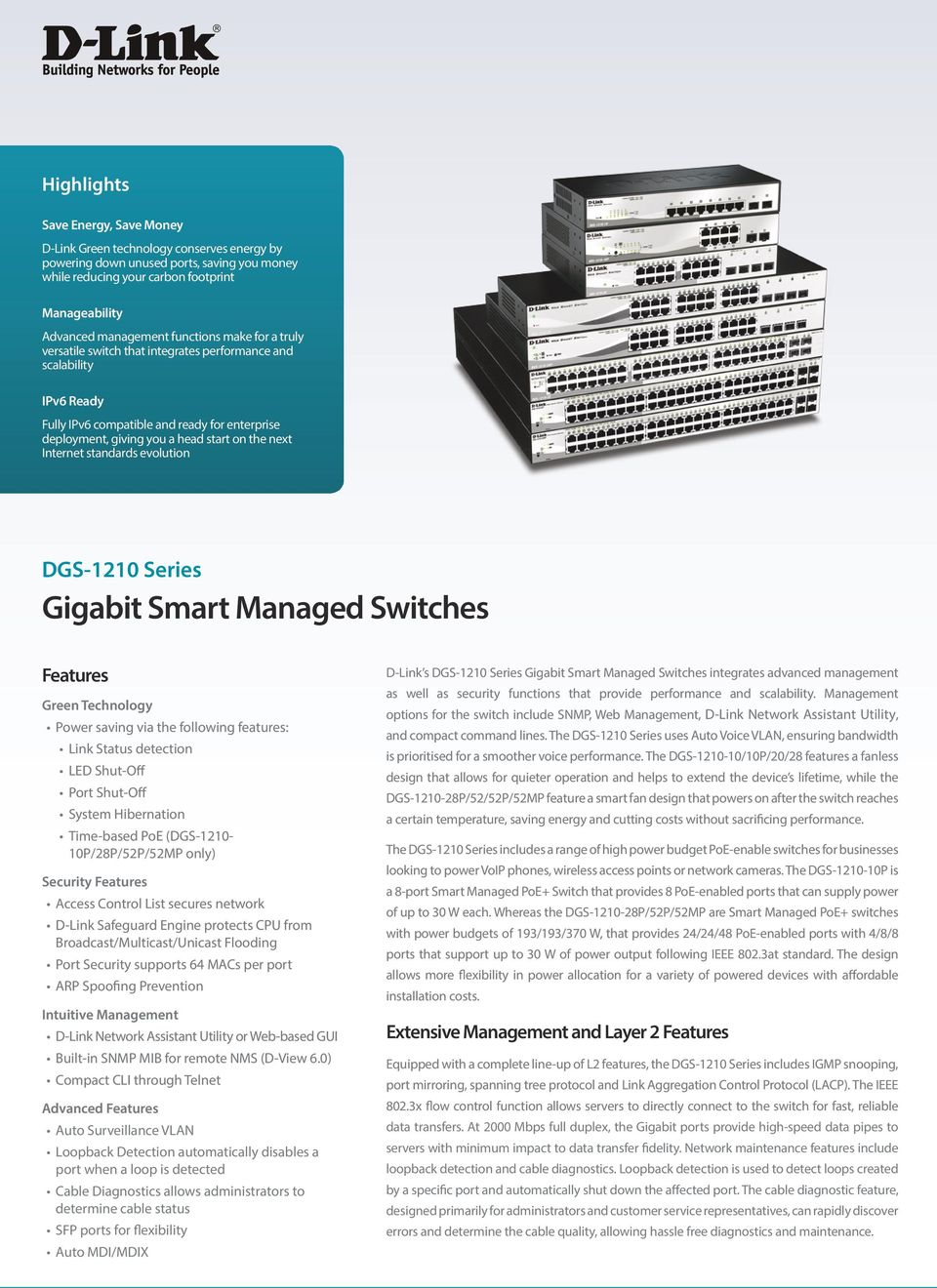 Internet standards evolution DGS-1210 Series Gigabit Smart Managed Switches Features Green Technology Power saving via the following features: Link Status detection LED Shut-Off Port Shut-Off System
