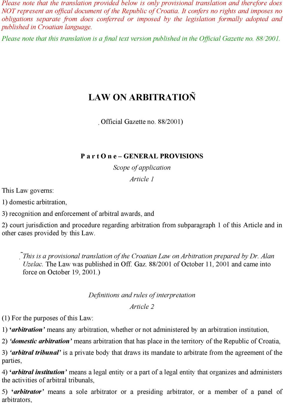 Please note that this translation is a final text version published in the Official Gazette no. 88/2001. LAW ON ARBITRATION Official Gazette no.