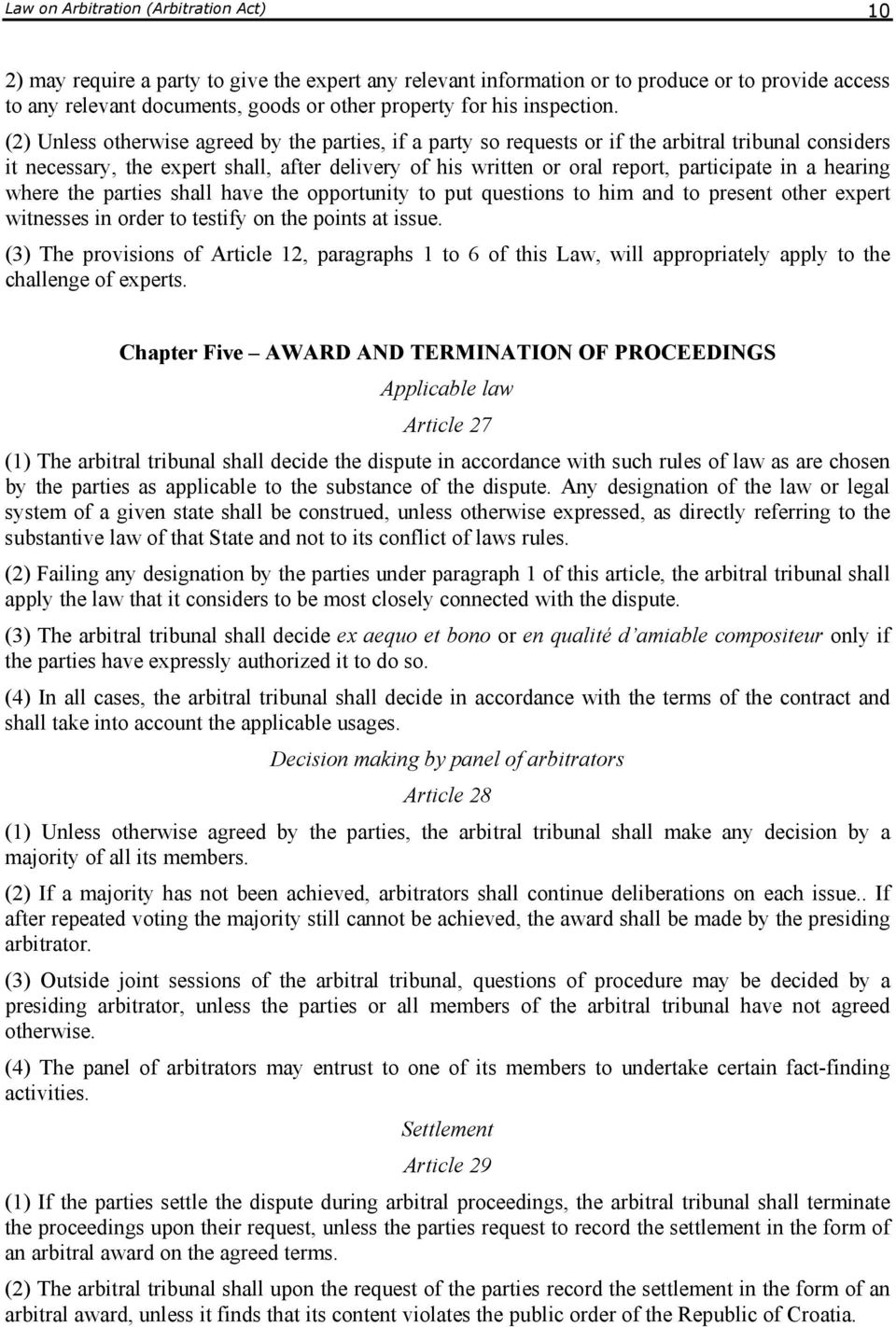 (2) Unless otherwise agreed by the parties, if a party so requests or if the arbitral tribunal considers it necessary, the expert shall, after delivery of his written or oral report, participate in a