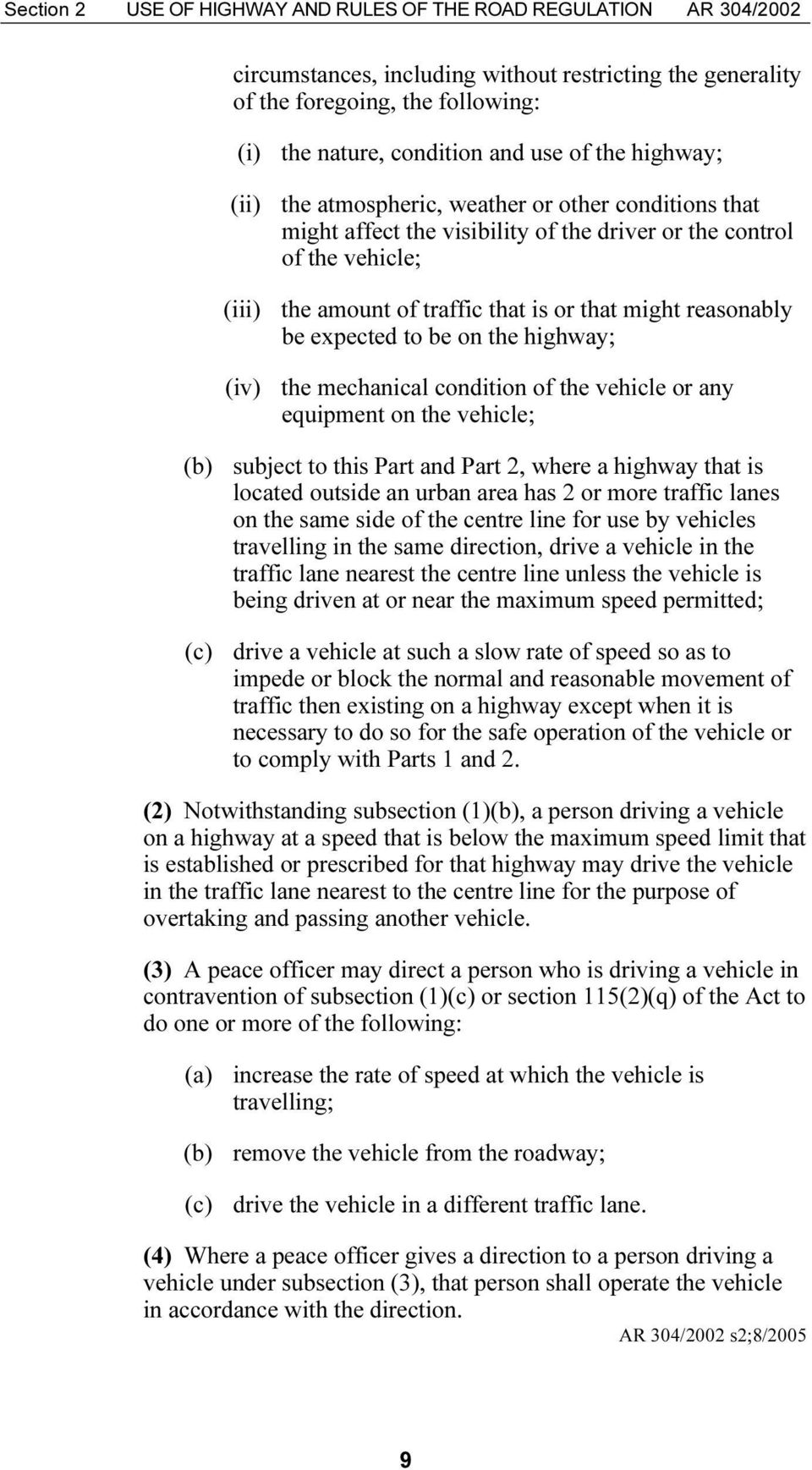 reasonably be expected to be on the highway; (iv) the mechanical condition of the vehicle or any equipment on the vehicle; (b) subject to this Part and Part 2, where a highway that is located outside