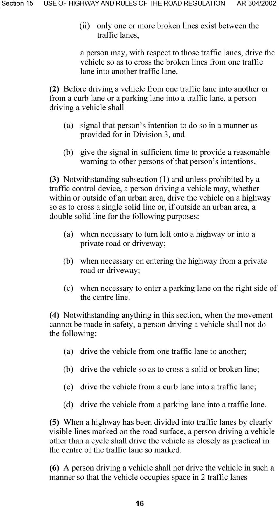 (2) Before driving a vehicle from one traffic lane into another or from a curb lane or a parking lane into a traffic lane, a person driving a vehicle shall (a) signal that person s intention to do so