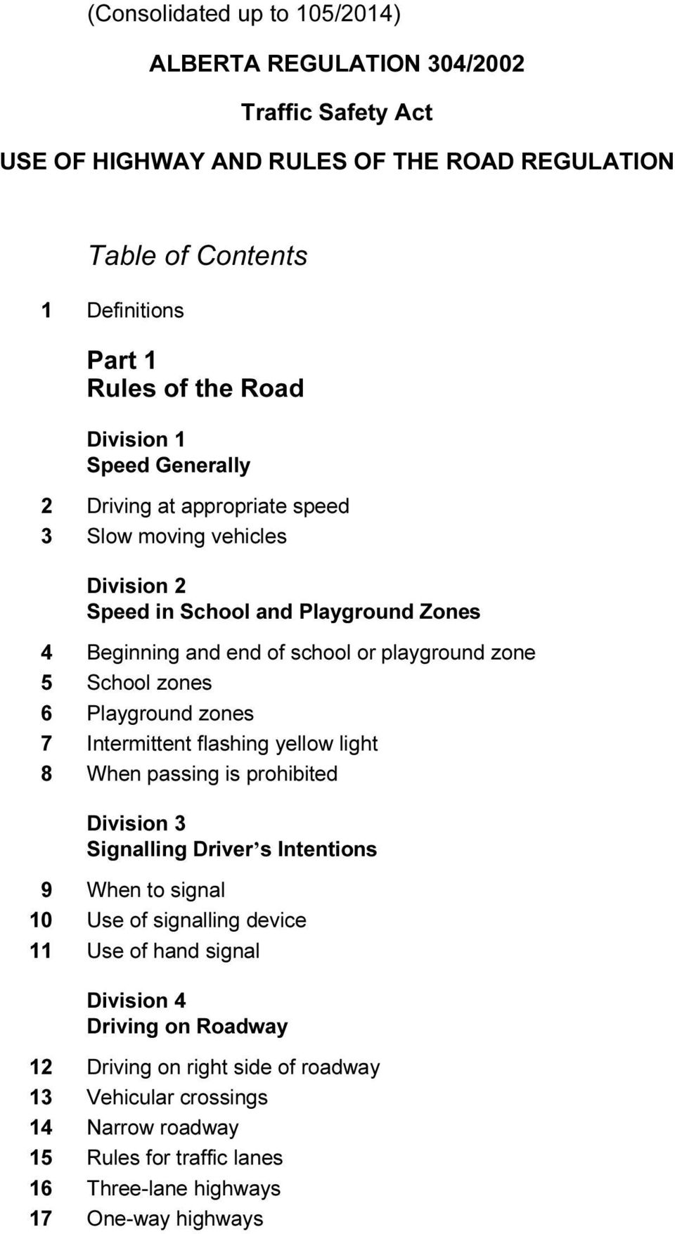 zones 6 Playground zones 7 Intermittent flashing yellow light 8 When passing is prohibited Division 3 Signalling Driver s Intentions 9 When to signal 10 Use of signalling device 11 Use