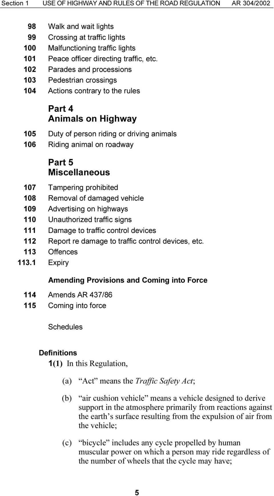 Miscellaneous 107 Tampering prohibited 108 Removal of damaged vehicle 109 Advertising on highways 110 Unauthorized traffic signs 111 Damage to traffic control devices 112 Report re damage to traffic
