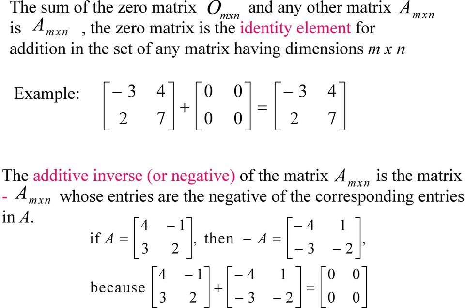 Exmple: 0 0 0 0 A mxn The dditive inverse (or negtive) of the mtrix is the mtrix - A