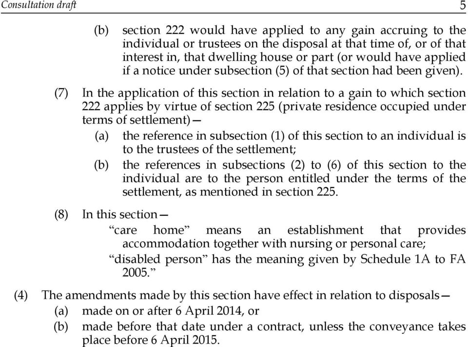 (7) In the application of this section in relation to a gain to which section 222 applies by virtue of section 225 (private residence occupied under terms of settlement) (a) the reference in