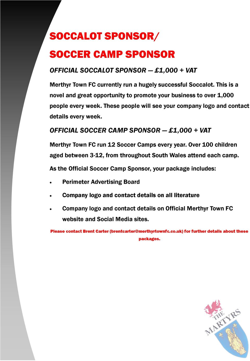 OFFICIAL SOCCER CAMP SPONSOR 1,000 + VAT Merthyr Town FC run 12 Soccer Camps every year. Over 100 children aged between 3-12, from throughout South Wales attend each camp.