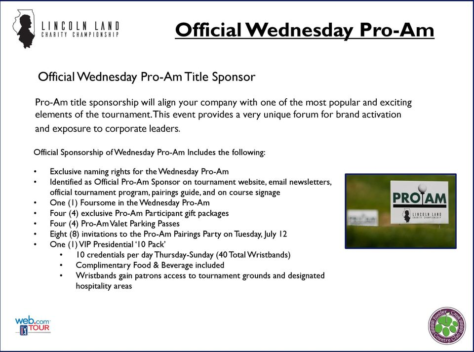 Official Sponsorship of Wednesday Pro-Am Includes the following: Exclusive naming rights for the Wednesday Pro-Am Identified as Official Pro-Am Sponsor on tournament website, email newsletters,