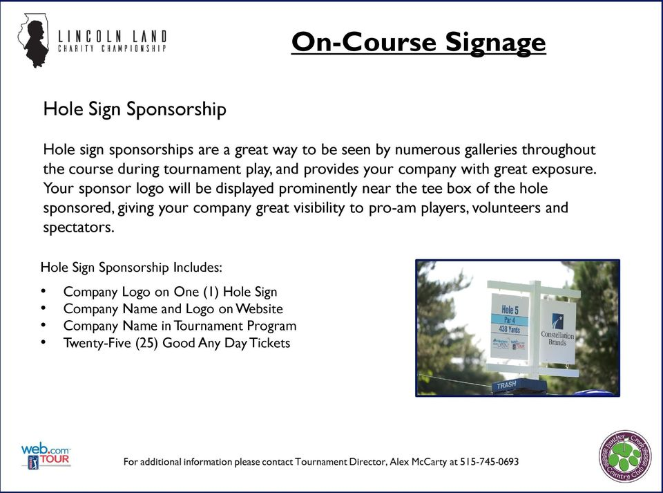 Your sponsor logo will be displayed prominently near the tee box of the hole sponsored, giving your company great visibility to pro-am