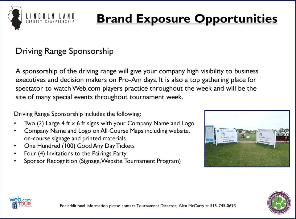 Driving Range Sponsorship includes the following: Two (2) Large 4 ft x 6 ft signs with your Company Name and Logo Company Name and Logo on All Course Maps including website, on-course signage and