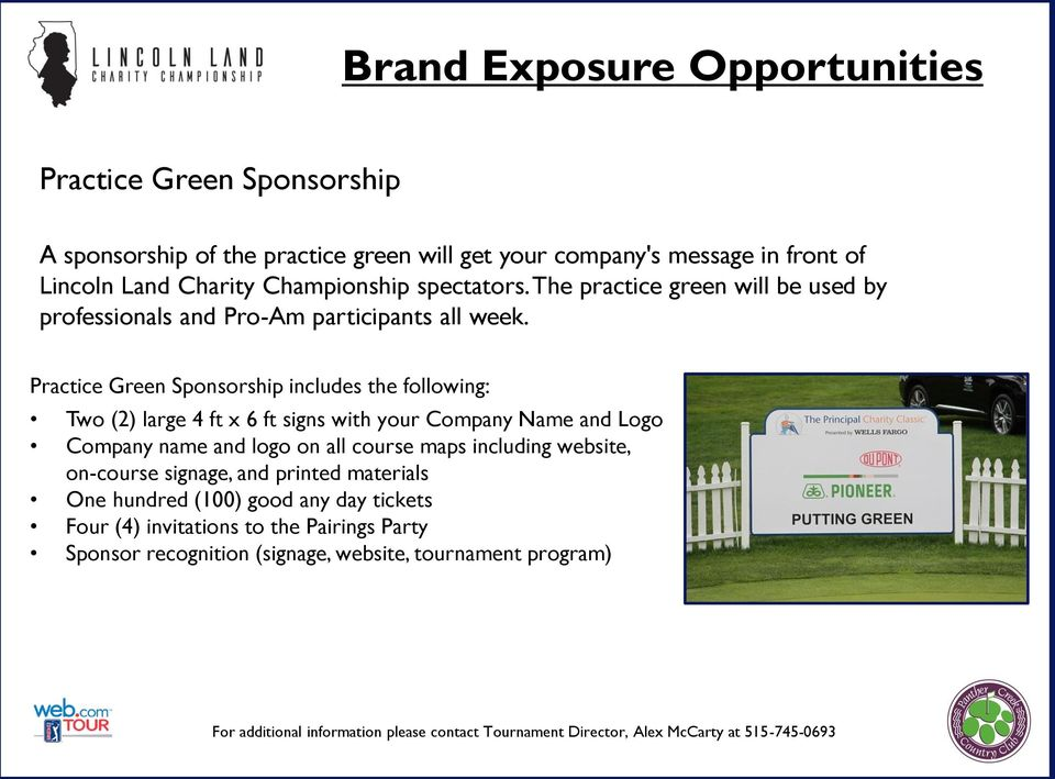 Practice Green Sponsorship includes the following: Two (2) large 4 ft x 6 ft signs with your Company Name and Logo Company name and logo on all course maps including website,