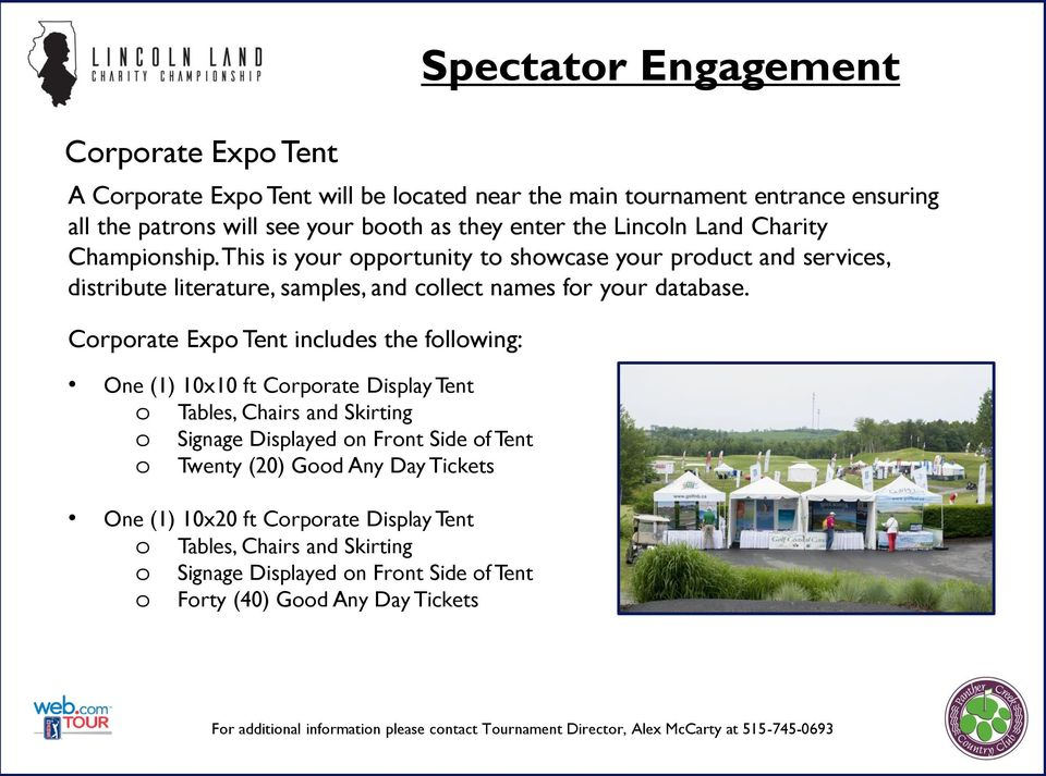 Corporate Expo Tent will be located near the main tournament entrance ensuring all the patrons will see your booth as they enter the Lincoln Land Charity Championship.