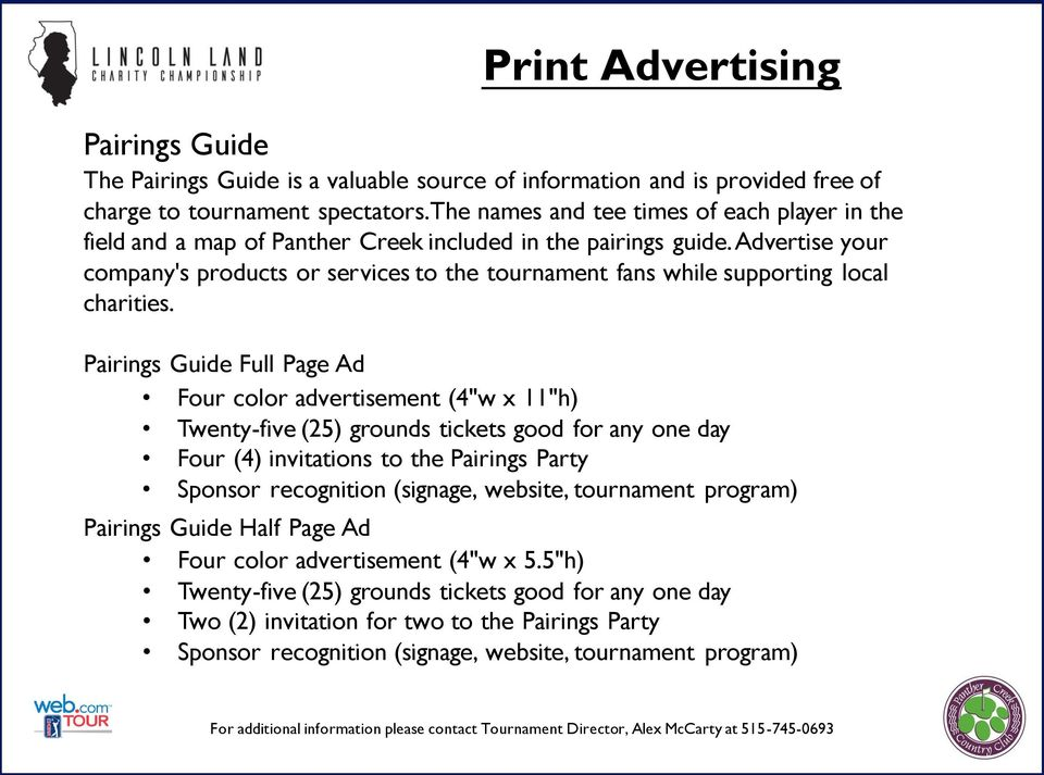 Advertise your company's products or services to the tournament fans while supporting local charities.