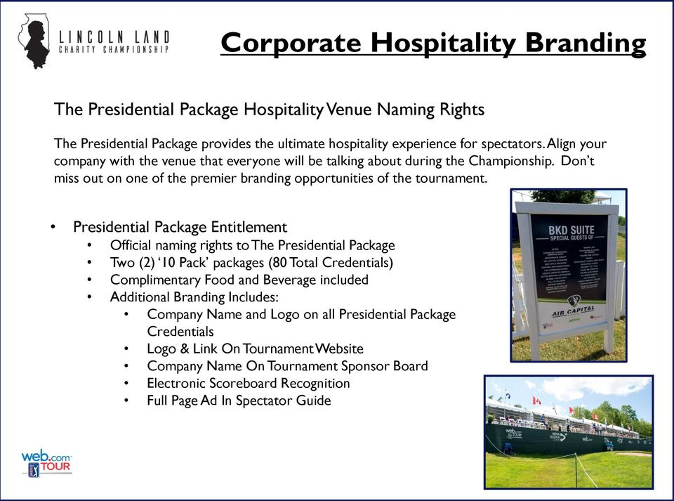 Presidential Package Entitlement Official naming rights to The Presidential Package Two (2) 10 Pack packages (80 Total Credentials) Complimentary Food and Beverage included Additional