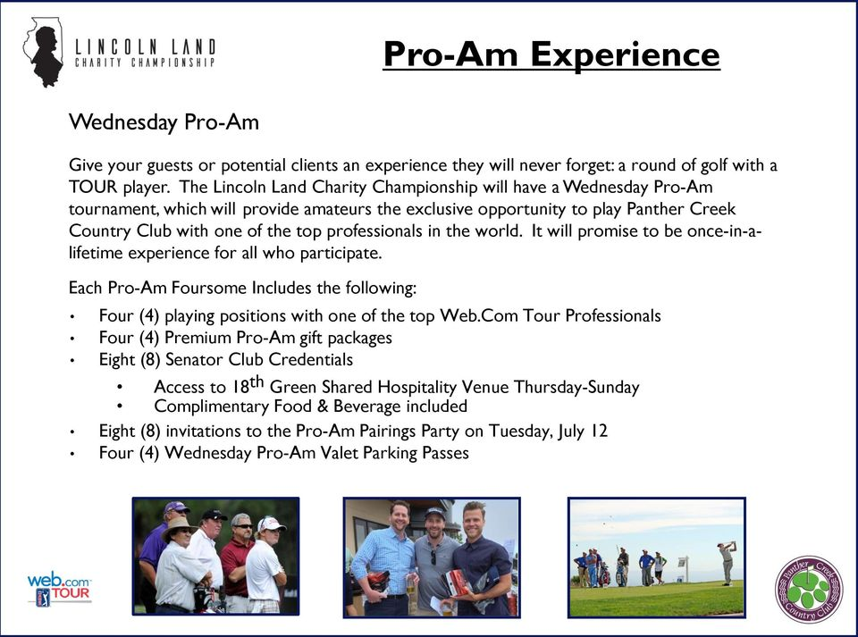 professionals in the world. It will promise to be once-in-alifetime experience for all who participate. Each Pro-Am Foursome Includes the following: Four (4) playing positions with one of the top Web.